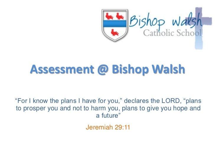 "Assessment @ Bishop Walsh<br />""For I know the plans I have for you,"" declares the LORD, ""plans to prosper you and not to ..."