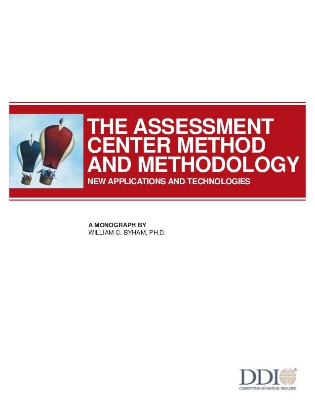 THE ASSESSMENTCENTER METHODAND METHODOLOGYNEW APPLICATIONS AND TECHNOLOGIESA MONOGRAPH BYWILLIAM C. BYHAM, PH.D.