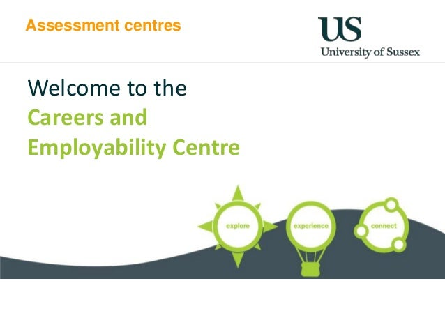 Assessment centresWelcome to theCareers andEmployability Centre