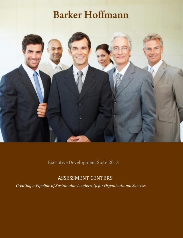 Executive Development Suite 2013 ASSESSMENT CENTERS Creating a Pipeline of Sustainable Leadership for Organizational Succe...