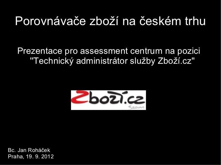 Porovnávače zboží na českém trhu   Prezentace pro assessment centrum na pozici      Technický administrátor služby Zboží.c...