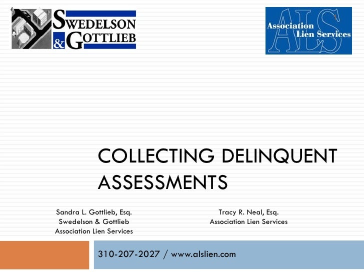 COLLECTING DELINQUENT ASSESSMENTS 310-207-2027 / www.alslien.com Sandra L. Gottlieb, Esq. Swedelson & Gottlieb Association...
