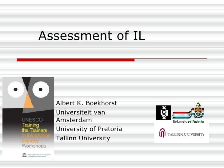 Assessment of IL   <ul><li>Albert K. Boekhorst </li></ul><ul><li>Universiteit van Amsterdam </li></ul><ul><li>University o...