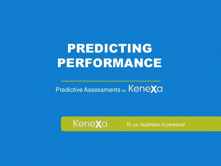 PREDICTINGPERFORMANCEPredictive Assessments by                        To us, business is personal