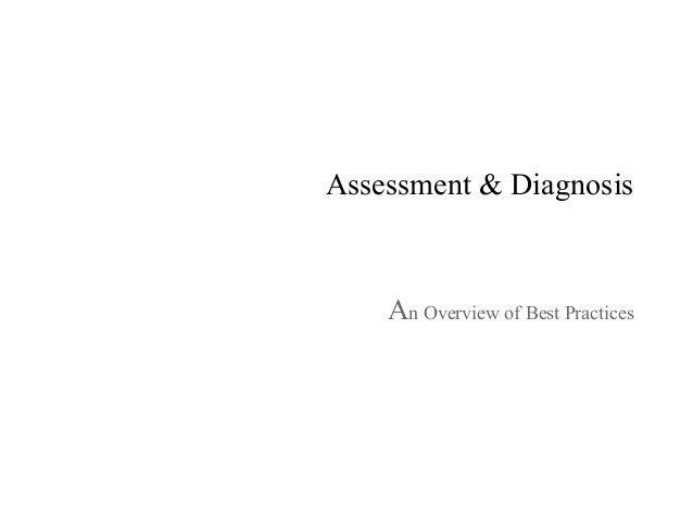 Assessment & Diagnosis An Overview of Best Practices