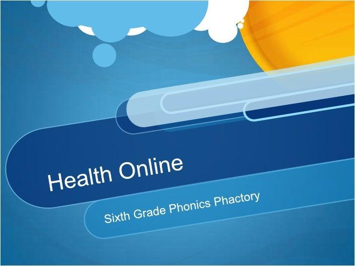 Health Online<br />Sixth Grade Phonics Phactory<br />