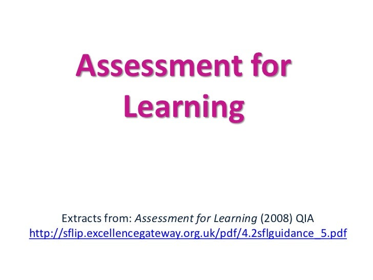 Assessment for            Learning       Extracts from: Assessment for Learning (2008) QIAhttp://sflip.excellencegateway.o...