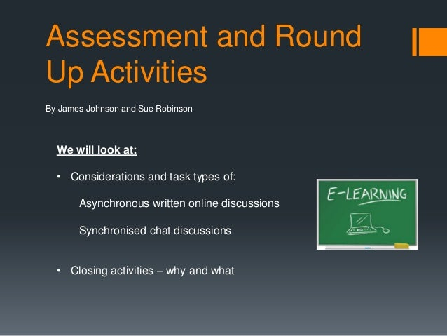 Assessment and RoundUp ActivitiesBy James Johnson and Sue Robinson  We will look at:  • Considerations and task types of: ...