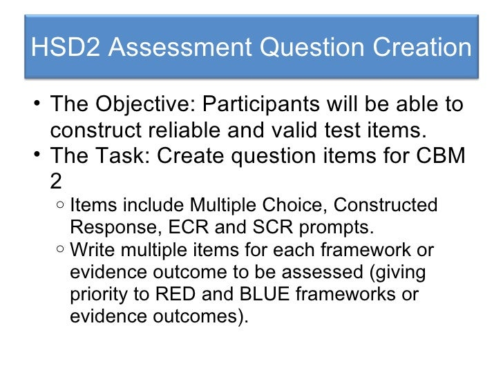 HSD2 Assessment Question Creation <ul><ul><li>The Objective: Participants will be able to construct reliable and valid tes...