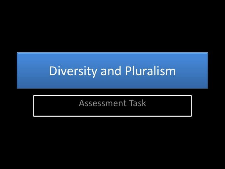 Diversity and Pluralism<br />Assessment Task<br />