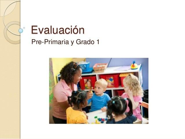EvaluaciónPre-Primaria y Grado 1