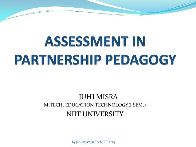 JUHI MISRA M.TECH. EDUCATION TECHNOLOGY(I SEM.)  NIIT UNIVERSITY  by Juhi Misra,M.Tech. E.T 2013