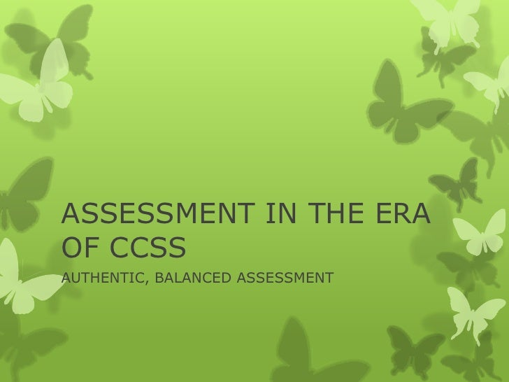 ASSESSMENT IN THE ERAOF CCSSAUTHENTIC, BALANCED ASSESSMENT