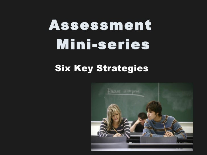 Assessment  Mini-series Six Key Strategies