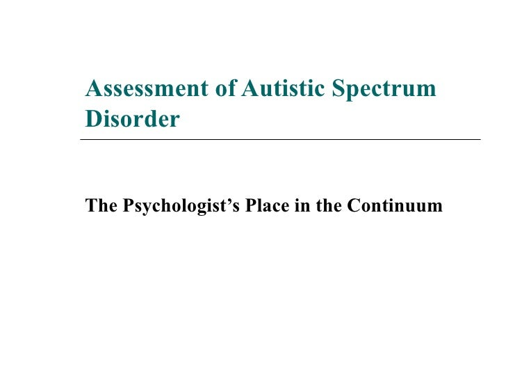 Assessment of Autistic Spectrum Disorder The Psychologist's Place in the Continuum
