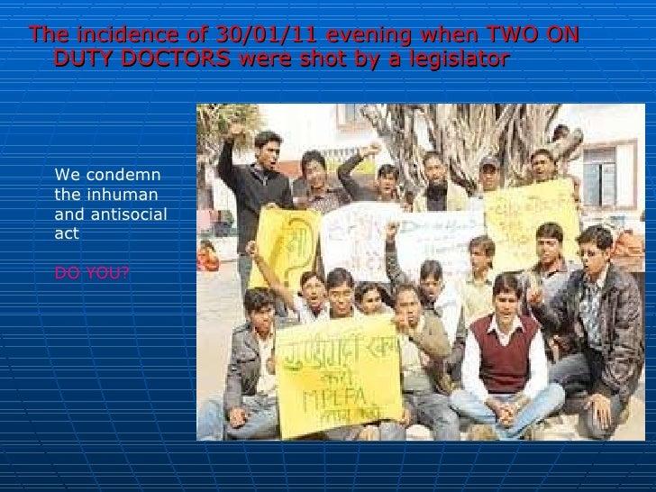 <ul><li>The incidence of 30/01/11 evening when TWO ON DUTY DOCTORS were shot by a legislator </li></ul>We condemn the inhu...