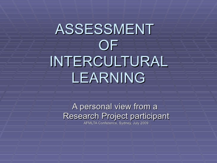 ASSESSMENT       OF INTERCULTURAL    LEARNING    A personal view from a  Research Project participant       AFMLTA Confere...