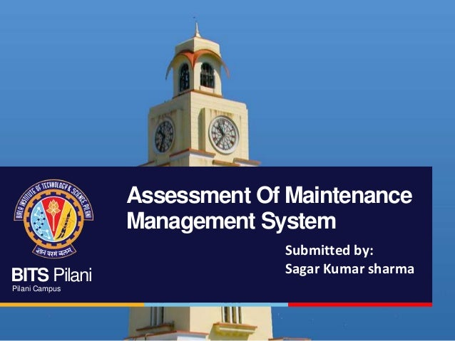 Assessment Of Maintenance Management System BITS Pilani Pilani Campus  Submitted by: Sagar Kumar sharma