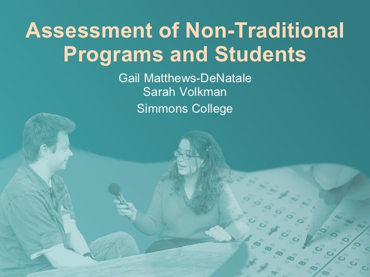 Assessment of Non-Traditional Programs and Students Gail Matthews-DeNatale Sarah Volkman Simmons College