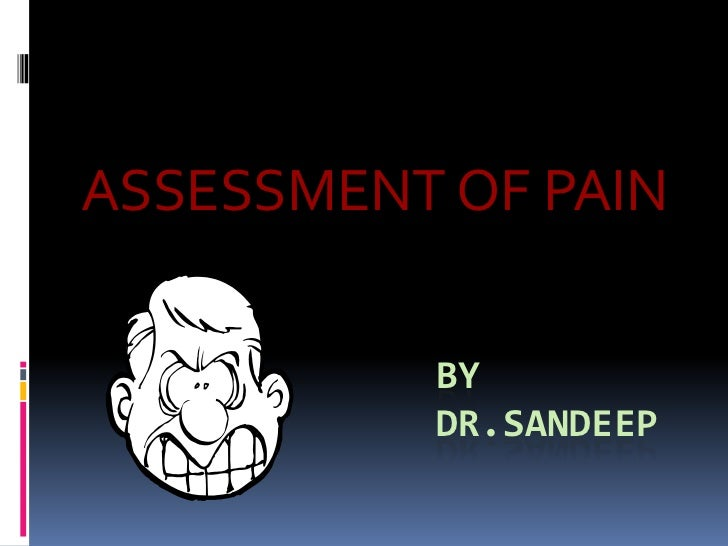 ASSESSMENT OF PAIN          BY          DR.SANDEEP