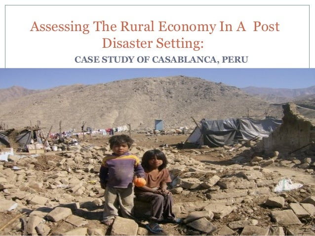 Assessing The Rural Economy In A Post Disaster Setting: CASE STUDY OF CASABLANCA, PERU