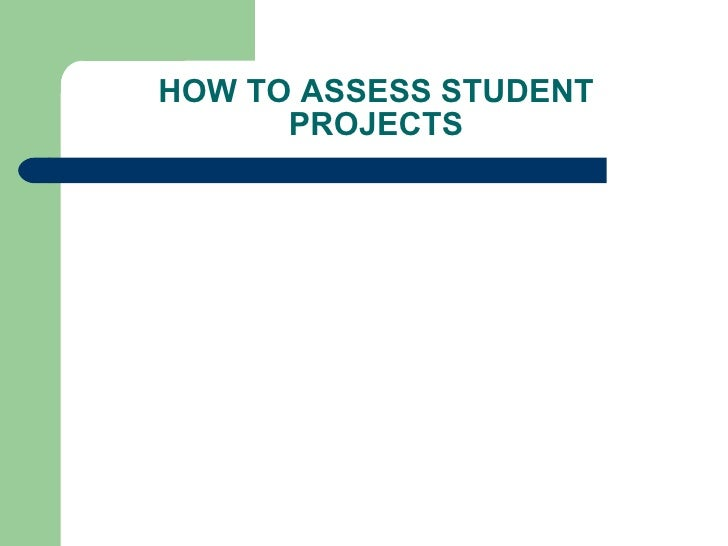 HOW TO ASSESS STUDENT PROJECTS