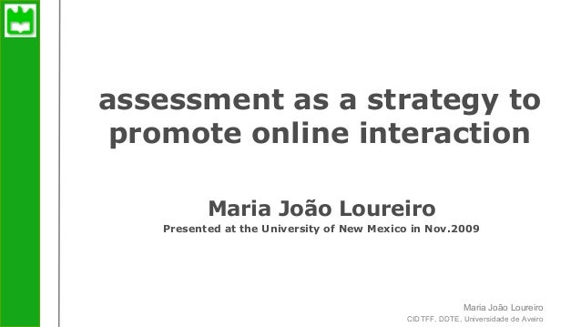 Maria João Loureiroassessment as a strategy to promote online interactionCIDTFF, DDTE, Universidade de Aveiroassessment as...