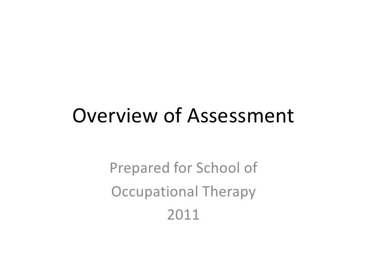 Overview of Assessment   Prepared for School of   Occupational Therapy           2011
