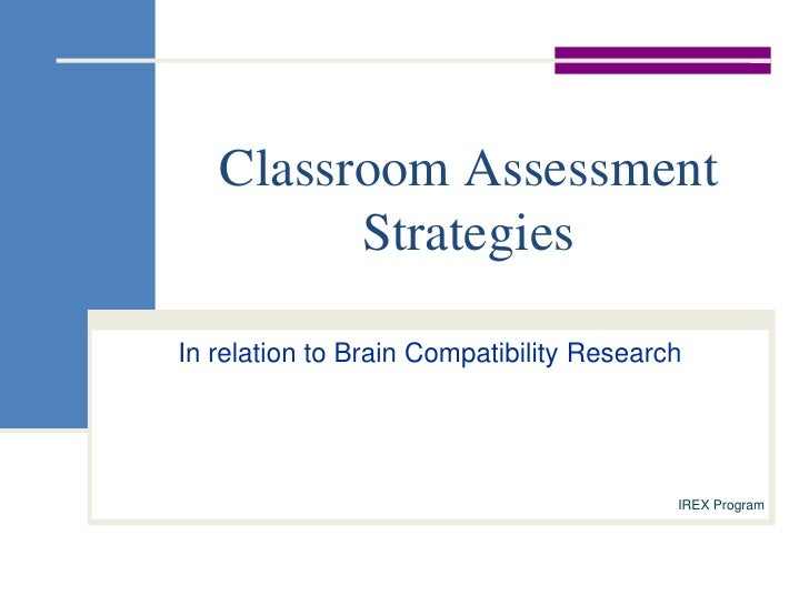 In relation to Brain Compatibility Research<br />IREX Program<br />Classroom Assessment Strategies<br />