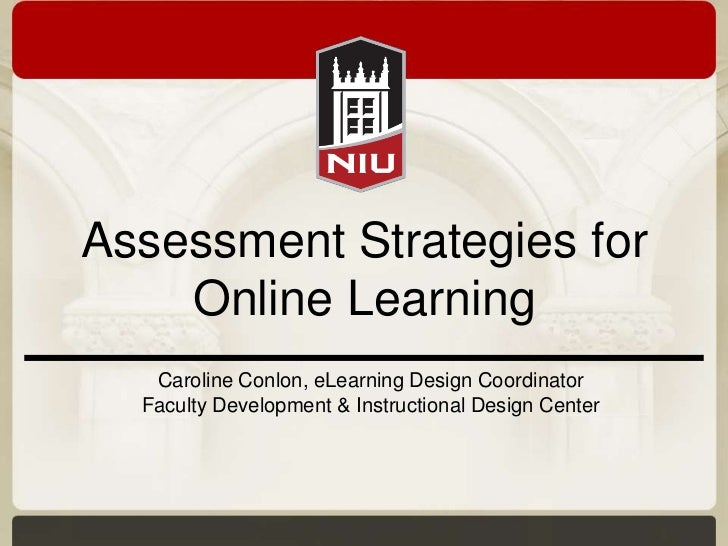 Assessment Strategies for    Online Learning   Caroline Conlon, eLearning Design Coordinator  Faculty Development & Instru...