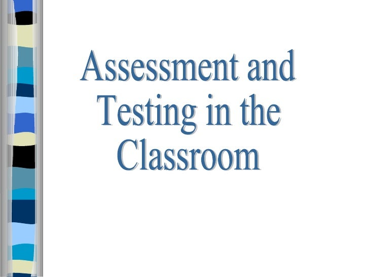Assessment &testing in the classroom