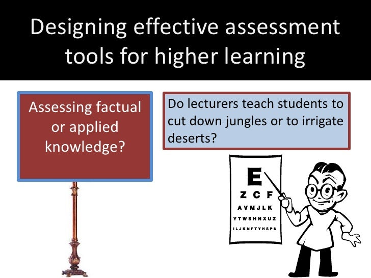 Designing effective assessment   tools for higher learningAssessing factual   Do lecturers teach students to   or applied ...