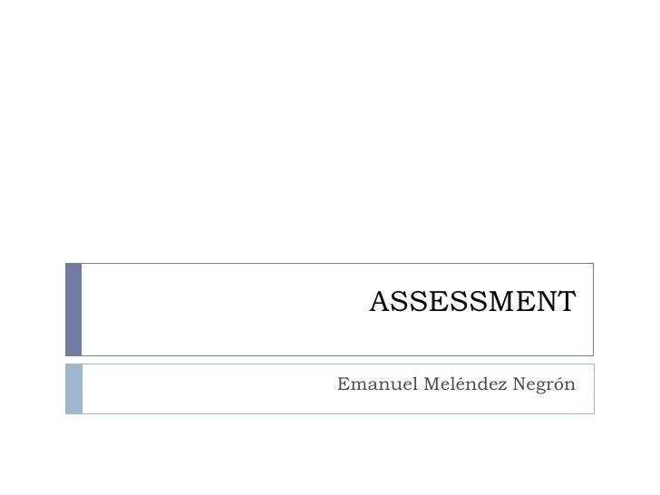 ASSESSMENT<br />Emanuel Meléndez Negrón<br />