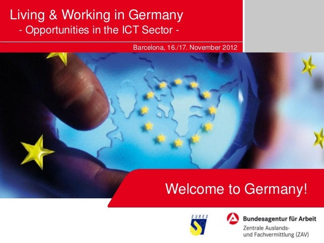 Living & Working in Germany - Opportunities in the ICT Sector -                         Barcelona, 16./17. November 2012  ...