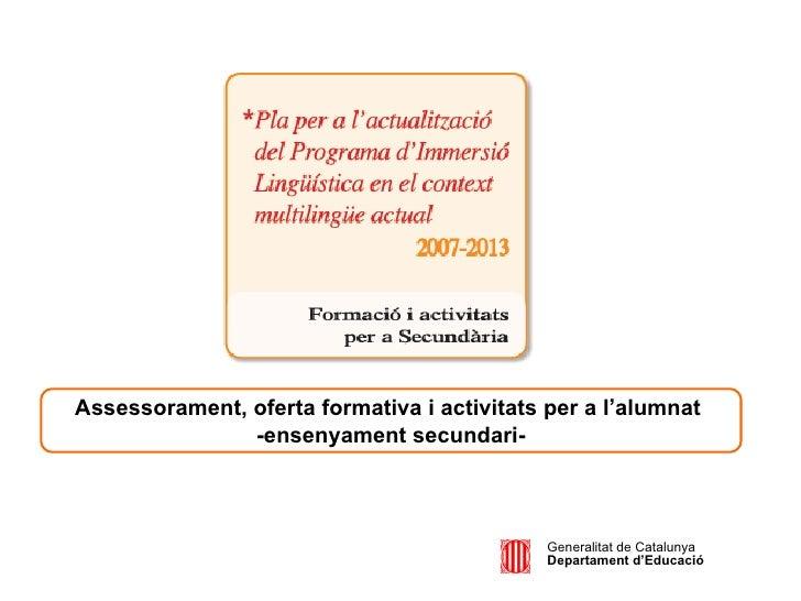 Generalitat de Catalunya Departament d'Educació Assessorament, oferta formativa i activitats per a l'alumnat  -ensenyament...