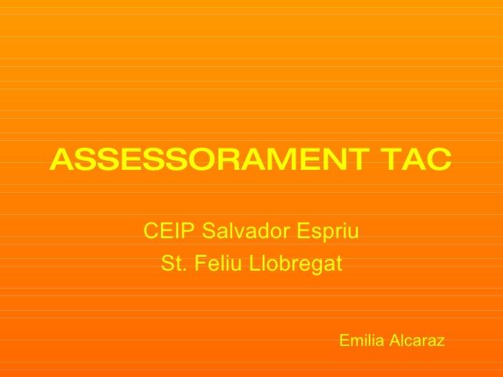 ASSESSORAMENT TAC Escola Salvador Espriu St. Feliu Llobregat Emilia Alcaraz
