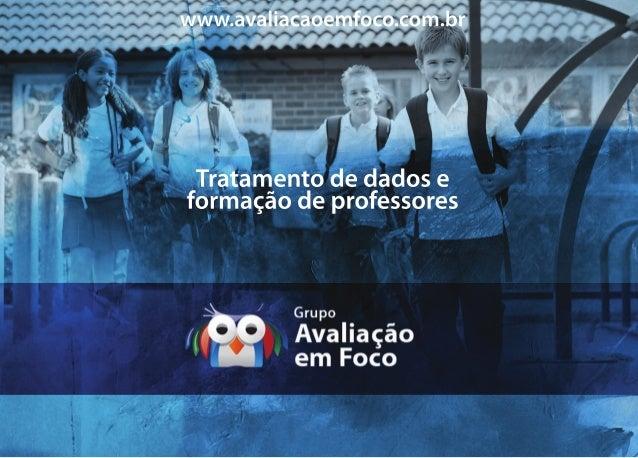 Tratamentodedadoseformaçãodeprofessoreswww.avaliacaoemfoco.com.br
