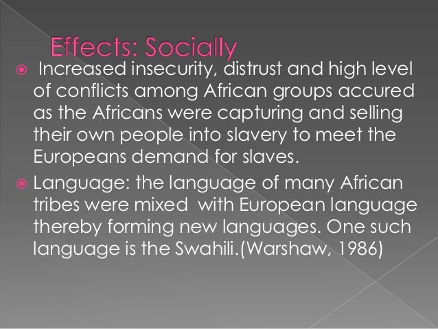 effects of slave trade Slavery was carried out in various parts of the world and mainly in some parts of africa, asia, europe and america slave trade was at the.