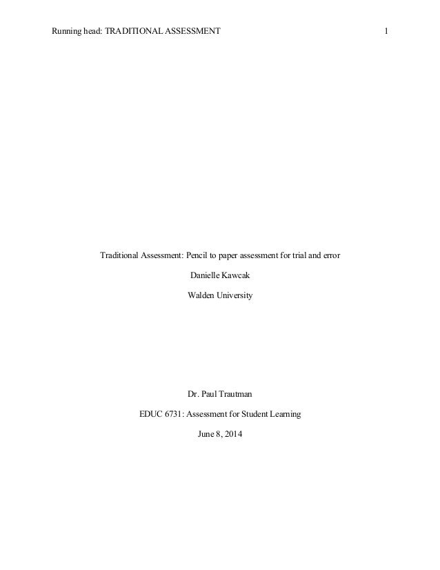 Running head: TRADITIONAL ASSESSMENT 1 Traditional Assessment: Pencil to paper assessment for trial and error Danielle Kaw...