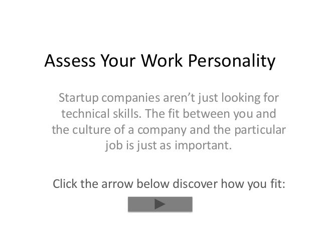 Assess Your Work Personality Startup companies aren't just looking for technical skills. The fit between you and the cultu...