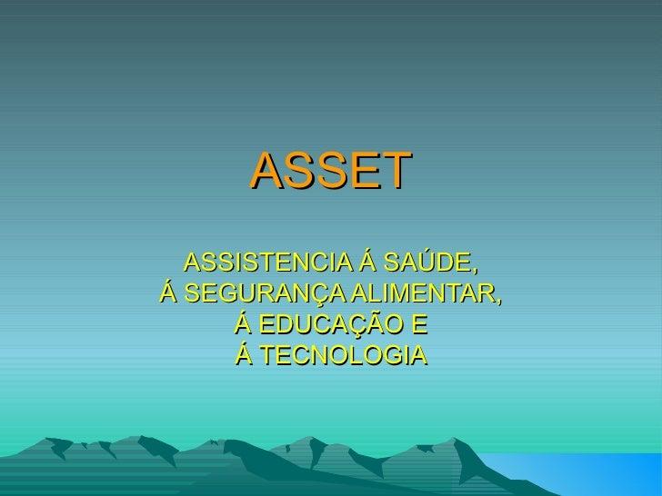 ASSET ASSISTENCIA Á SAÚDE, Á SEGURANÇA ALIMENTAR, Á EDUCAÇÃO E Á TECNOLOGIA