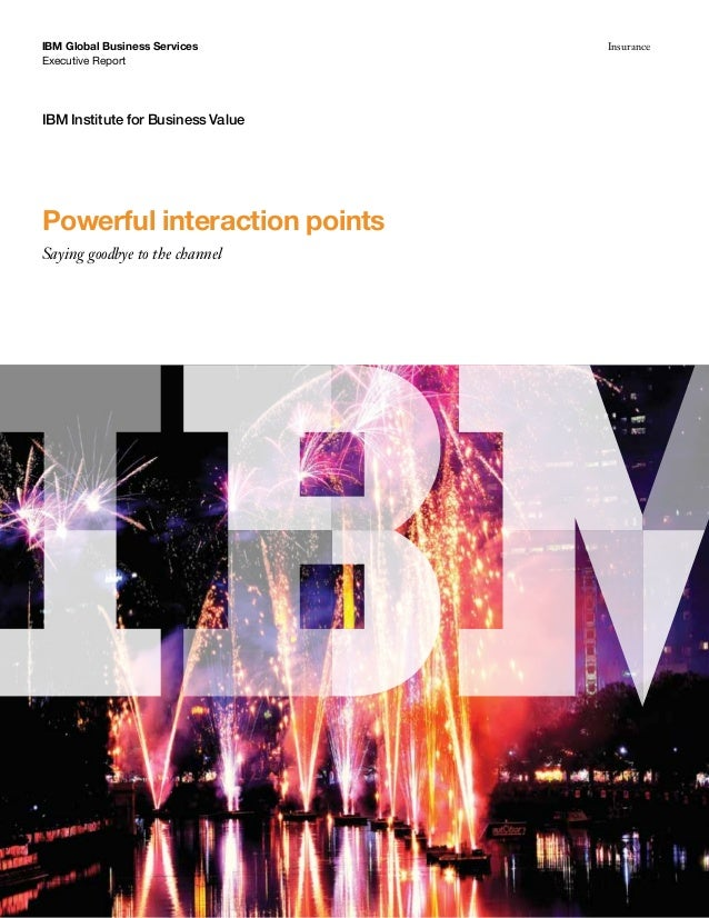 IBM Global Business Services Insurance Executive Report IBM Institute for Business Value Powerful interaction points Sayin...