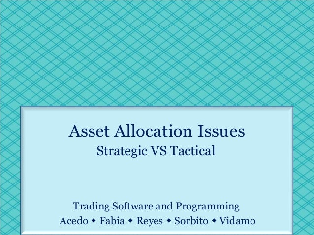 Asset Allocation Issues       Strategic VS Tactical  Trading Software and ProgrammingAcedo  Fabia  Reyes  Sorbito  Vid...