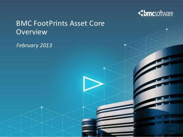 BMC FootPrints Asset CoreOverviewFebruary 2013