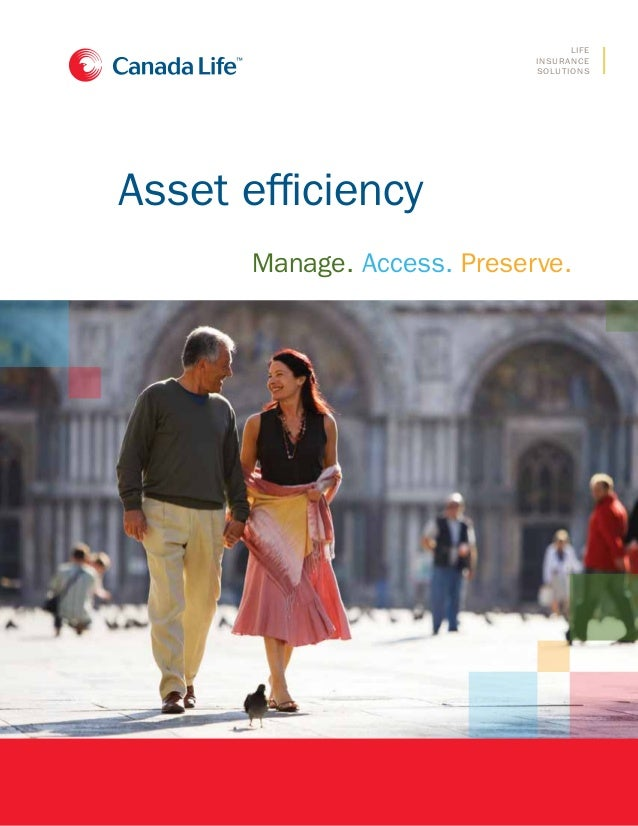 Life insurance solutions  Asset efficiency Manage. Access. Preserve.