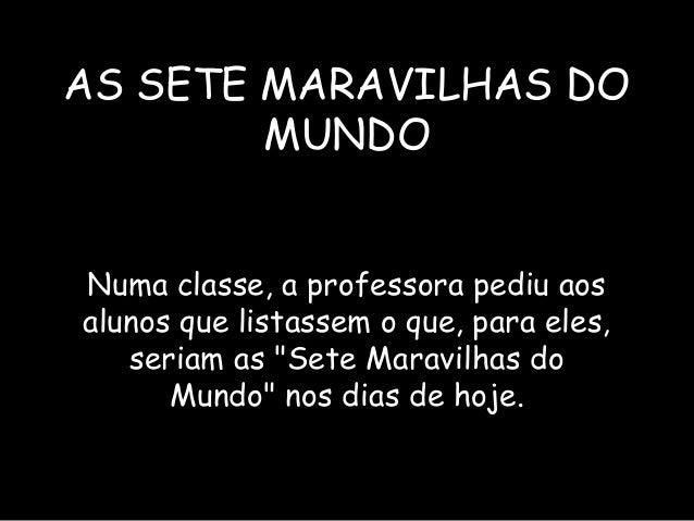 """AS SETE MARAVILHAS DO        MUNDONuma classe, a professora pediu aosalunos que listassem o que, para eles,   seriam as """"S..."""