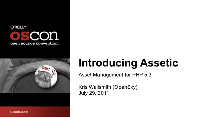 Introducing AsseticAsset Management for PHP 5.3Kris Wallsmith (OpenSky)July 29, 2011