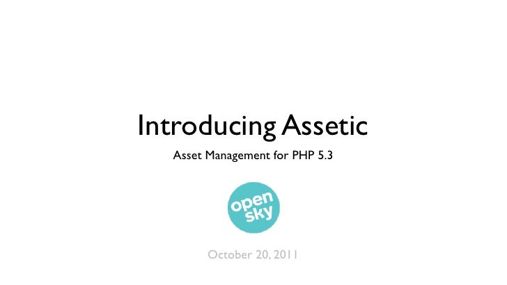 Introducing Assetic  Asset Management for PHP 5.3        October 20, 2011