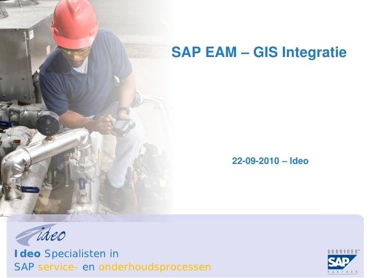 SAP EAM – GIS Integratie                                      22-09-2010 – IdeoIdeo Specialisten inSAP service- en onderho...