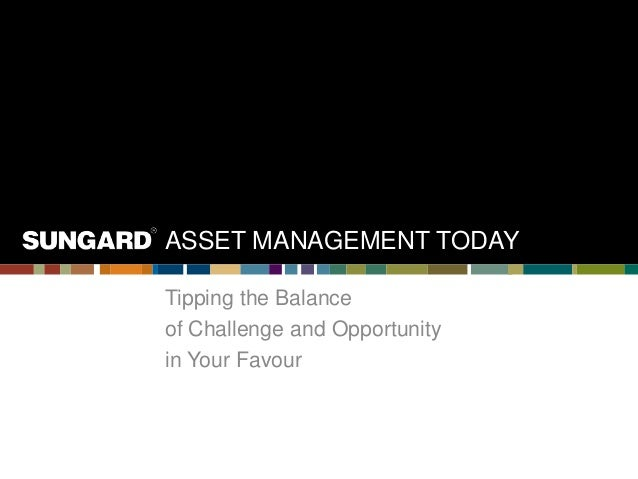 ASSET MANAGEMENT TODAYTipping the Balanceof Challenge and Opportunityin Your Favour